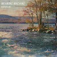 Meaning Machine - Daybreak