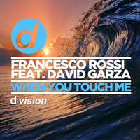 Francesco Rossi - When You Touch Me