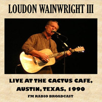 Loudon Wainwright III - Live at the Cactus Cafe, 1990 (Fm Radio Broadcast)