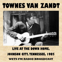 Townes Van Zandt - Live at the Down Home, Johnson City, Tennessee, 1985 (Fm Radio Broadcast)
