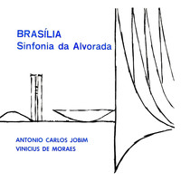 Antonio Carlos Jobim & Vinicius De Moraes - Brasília: Sinfonia da Alvorada (Suite for the Opening Ceremony of the New City of Brasilia, April 1960)