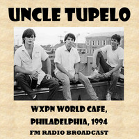 Uncle Tupelo - Wxpn World Cafe, 1994 (Fm Radio Broadcast)