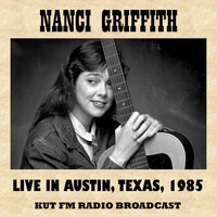 Nanci Griffith - Live in Austin, Texas, 1985 (Fm Radio Broadcast)