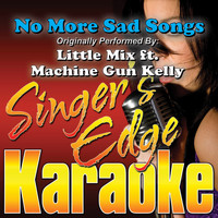 Singer's Edge Karaoke - No More Sad Songs (Originally Performed by Little Mix & Machine Gun Kelly) [Karaoke Version]
