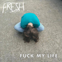 Fresh - Fuck My Life (Explicit)
