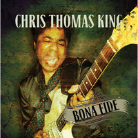 Chris Thomas King / - Bona Fide