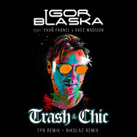 Igor Blaska - Trash & Chic (Remixes)