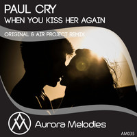 Paul Cry - When You Kiss Her Again