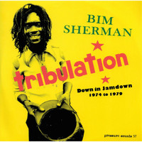 Bim Sherman - Tribulation: Down in Jamdown 1974-1979