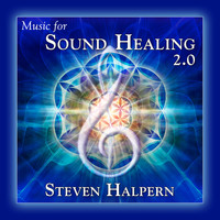 Steven Halpern - Music For Sound Healing 2.0 (Remastered)
