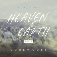 Corey Voss - Songs of Heaven and Earth (Vol. 1)