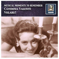 Caterina Valente - Musical Moments to Remember: Caterina Valente – Volare! (Remastered 2017)