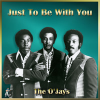 The O'Jays - Just To Be With You
