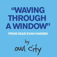 Owl City - Waving Through A Window (From Dear Evan Hansen)