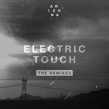 A R I Z O N A - Electric Touch (The Remixes)