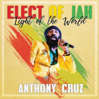 Anthony Cruz - Elect of Jah: Light of the World
