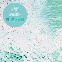 Mary Epworth - Me Swimming (Remixes)