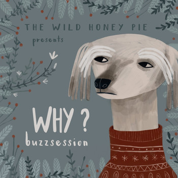 Why? - The Wild Honey Pie Buzzsession