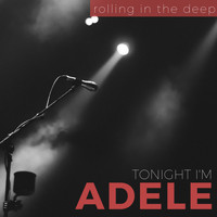 Tonight i'm Adele - Rolling In The Deep