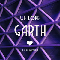 We Love Garth - The River
