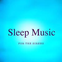 Sleep Music - For The Sirens