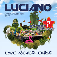 Luciano - Love Never Ends (Official Street Parade 2017 Hymn)