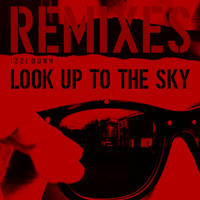 Izzi Dunn - Look Up to the Sky (Remixes)