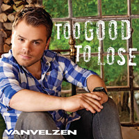 VanVelzen - Too Good To Lose