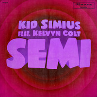 Kid Simius feat. Kelvyn Colt - Semi