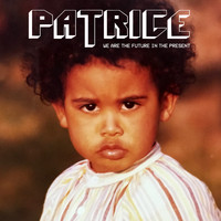 Patrice - We Are the Future in the Present