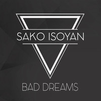 Sako Isoyan - Bad Dreams