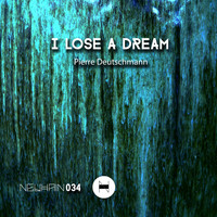Pierre Deutschmann - I Lose a Dream