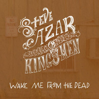 Steve Azar & The Kings Men - Wake Me from the Dead