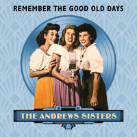 The Andrews Sisters - Remember The Good Old Days