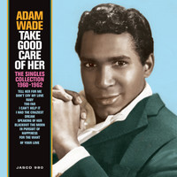 Adam Wade - Take Good Care of Her: The Singles Collection (1960 - 1962)