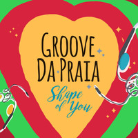 Groove Da Praia - Shape of You