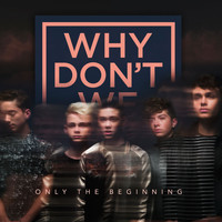 Why Don't We - Only The Beginning