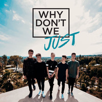 Why Don't We - Why Don't We Just