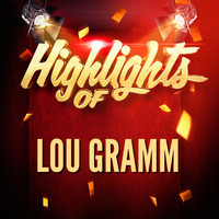 Lou Gramm - Highlights of Lou Gramm