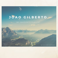 Joao Gilberto - My Favourite Playlist