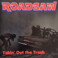 Roadsaw - Takin' Out The Trash