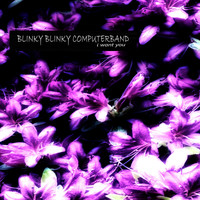 Blinky Blinky Computerband - I Want You