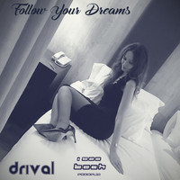 Drival - Follow Your Dreams