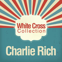 Charlie Rich - White Cross Collection