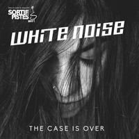 White Noise - The Case Is Over