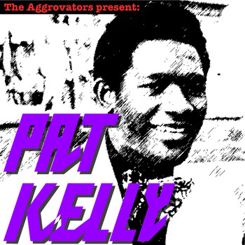 Pat Kelly - The Aggrovators Present: Pat Kelly
