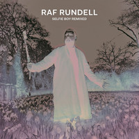 Raf Rundell - Selfie Boy Remixed