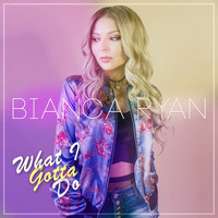 Bianca Ryan - What I Gotta Do