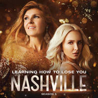Nashville Cast - Learning How To Lose You