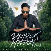 Deitrick Haddon - Deitrick Haddon & Hill City Worship Camp